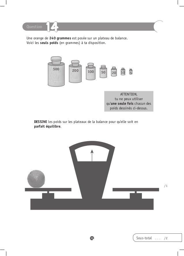 Question           14Une orange de 240 grammes est posée sur un plateau de balance.Voici les seuls poids (en grammes) à ta...