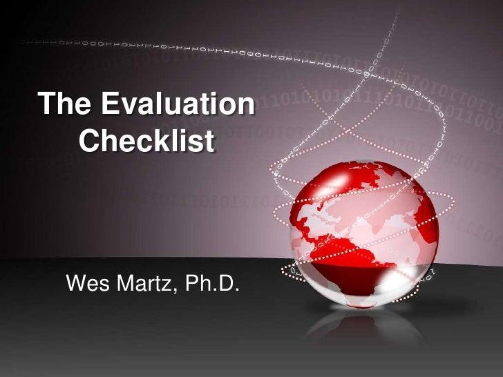 The Evaluation Checklist<br />Wes Martz, Ph.D.<br />