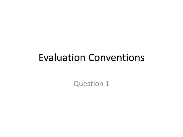 Evaluation Conventions       Question 1