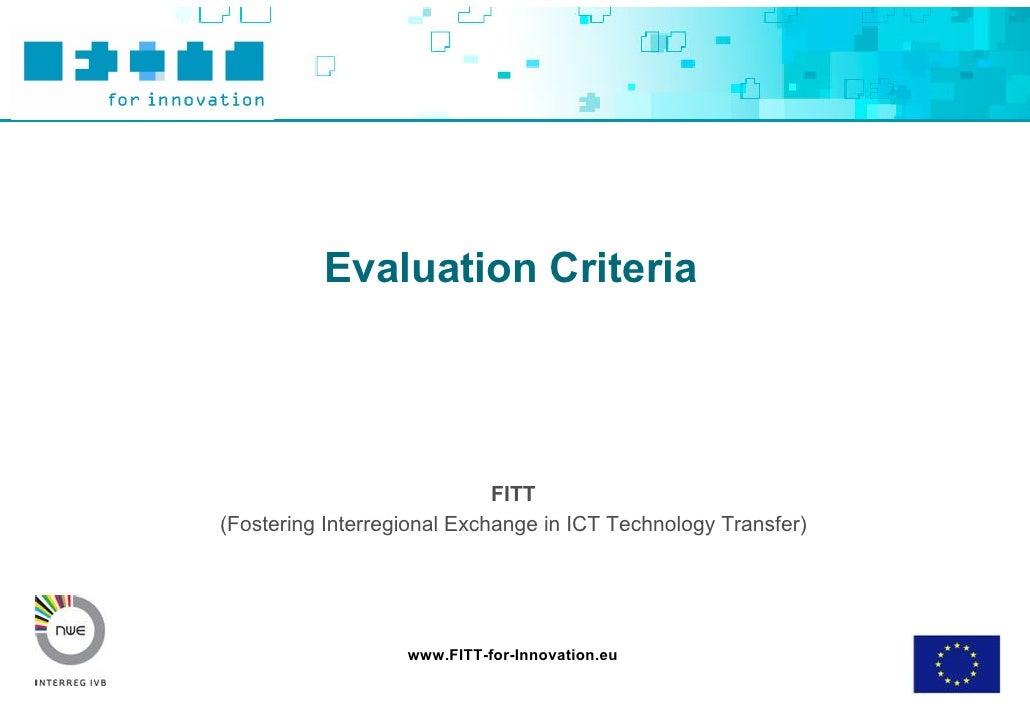 Evaluation Criteria                                  FITT (Fostering Interregional Exchange in ICT Technology Transfer)   ...