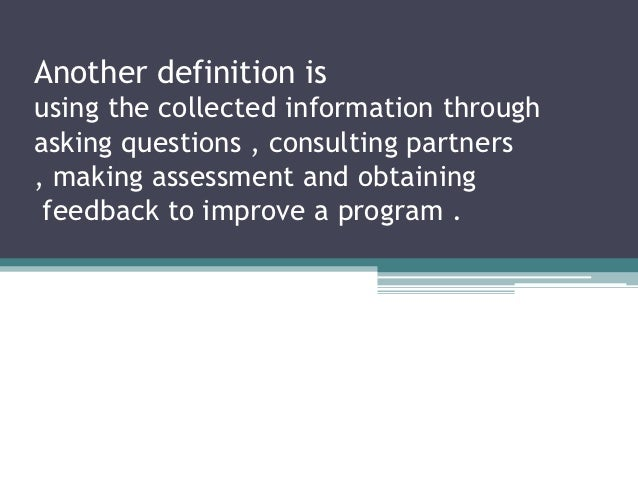 Another definition isusing the collected information throughasking questions , consulting partners, making assessment and ...