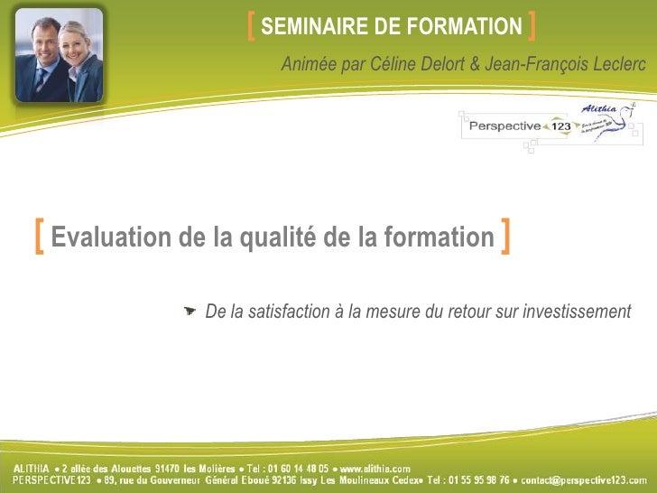 [SEMINAIRE DE FORMATION]<br />Animée par Céline Delort & Jean-François Leclerc<br />[Evaluation de la q...