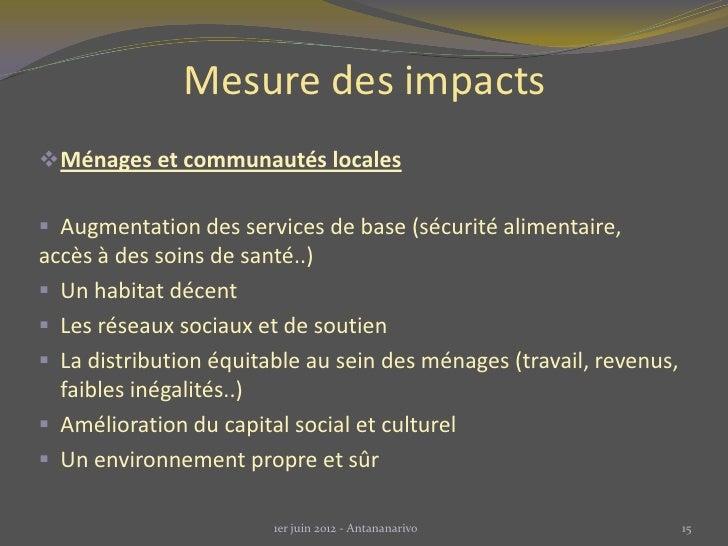 Mesure des impacts Ménages et communautés locales Augmentation des services de base (sécurité alimentaire,accès à des so...