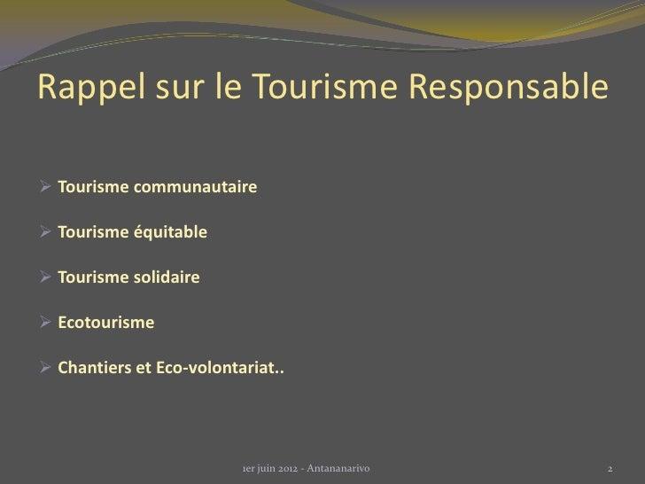 Rappel sur le Tourisme Responsable Tourisme communautaire Tourisme équitable Tourisme solidaire Ecotourisme Chantiers...
