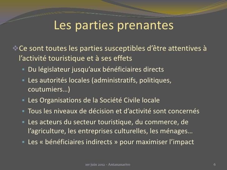 Les parties prenantesCe sont toutes les parties susceptibles d'être attentives à  l'activité touristique et à ses effets ...