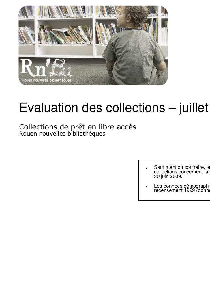Evaluation des collections – juillet 2009Collections de prêt en libre accèsRouen nouvelles bibliothèques                  ...