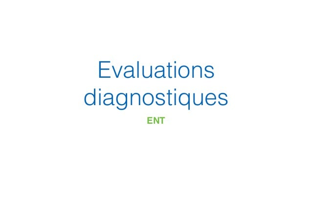 Evaluations diagnostiques ENT