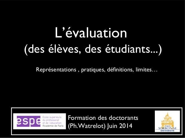 L'évaluation (des élèves, des étudiants...) Représentations , pratiques, définitions, limites… Formation des doctorants (P...