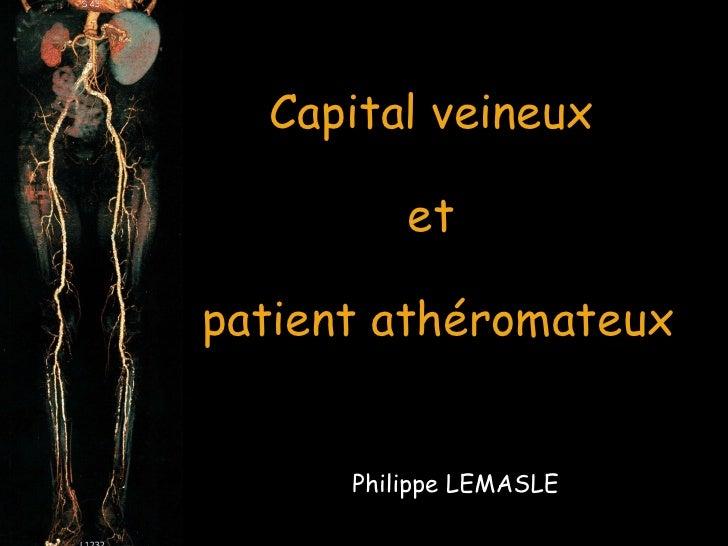 Capital veineux  et  patient athéromateux Philippe LEMASLE
