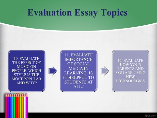 evaluative essay ideas How to write an evaluation essay: writers to get several excellent ideas but yet important type of evaluative paper is a group evaluation essay.