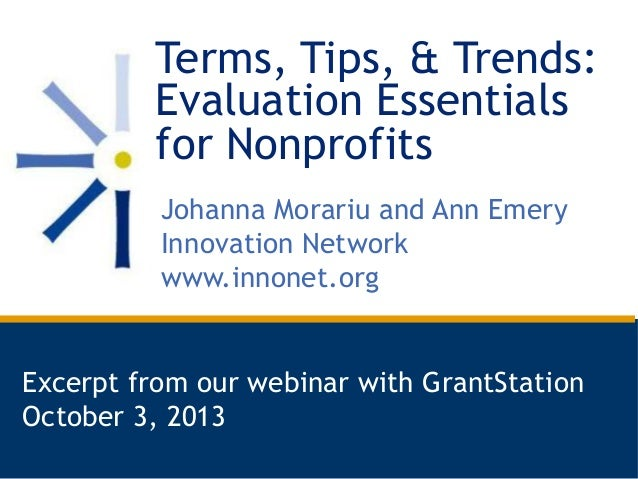 Terms, Tips, & Trends: Evaluation Essentials for Nonprofits Johanna Morariu and Ann Emery Innovation Network www.innonet.o...