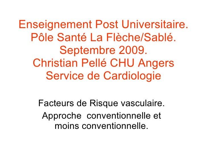 Enseignement Post Universitaire. Pôle Santé La Flèche/Sablé. Septembre 2009. Christian Pellé CHU Angers Service de Cardiol...