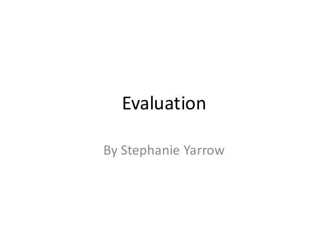 Evaluation By Stephanie Yarrow
