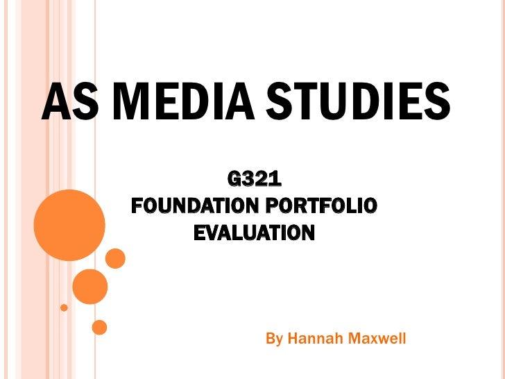 AS MEDIA STUDIES          G321   FOUNDATION PORTFOLIO       EVALUATION             By Hannah Maxwell