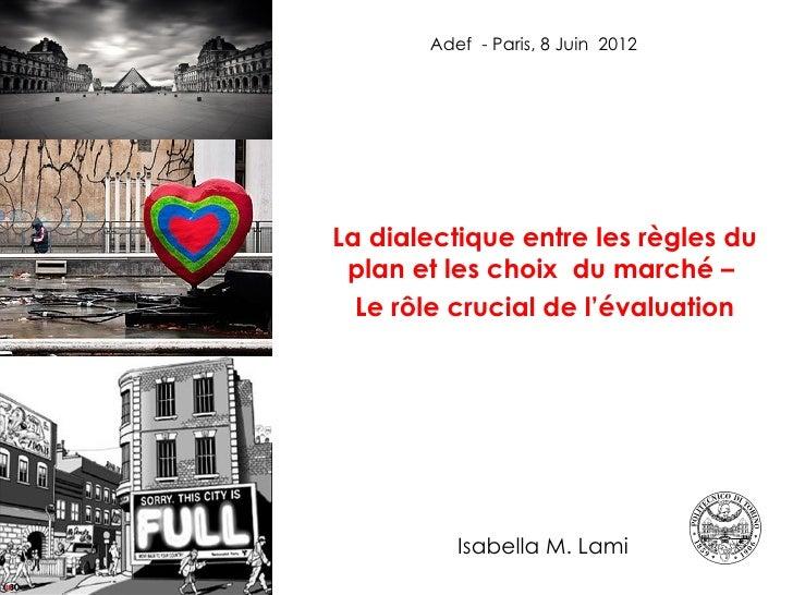 Adef - Paris, 8 Juin 2012La dialectiqueentre lesrèglesdu planet leschoix du marché –  Le rôle crucial de l'évaluatio...