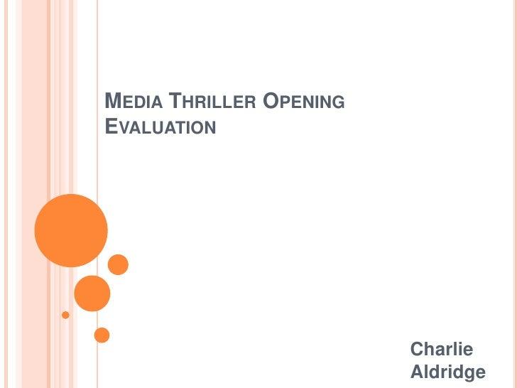 Media Thriller Opening Evaluation<br />Charlie Aldridge<br />