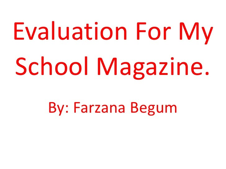 Evaluation For My School Magazine.<br />By: Farzana Begum <br />