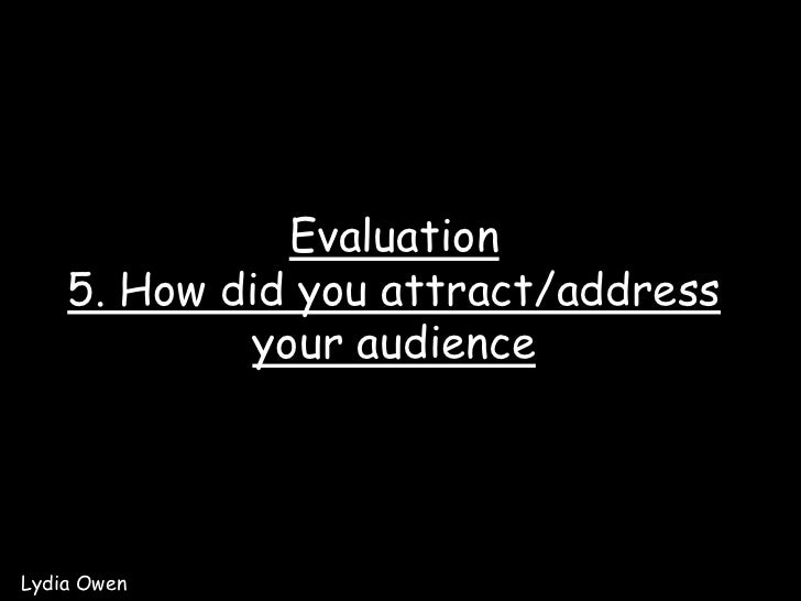 Evaluation5. How did you attract/address your audience<br />Lydia Owen<br />