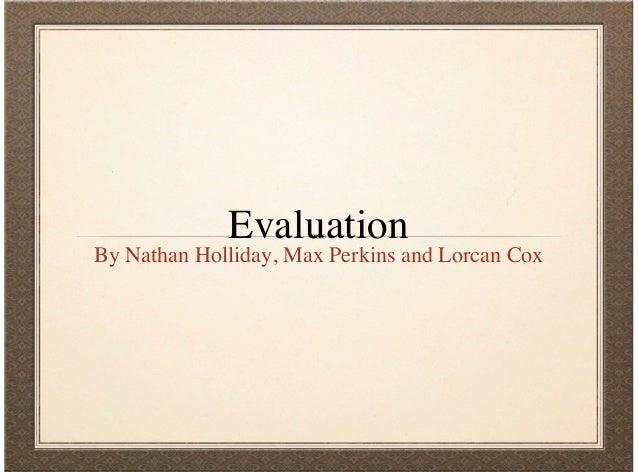 EvaluationBy Nathan Holliday, Max Perkins and Lorcan Cox