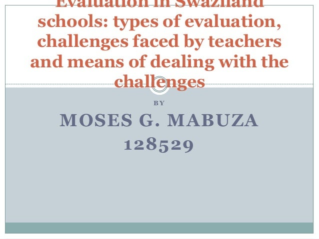 Evaluation in Swaziland schools: types of evaluation, challenges faced by teachers and means of dealing with the challenge...