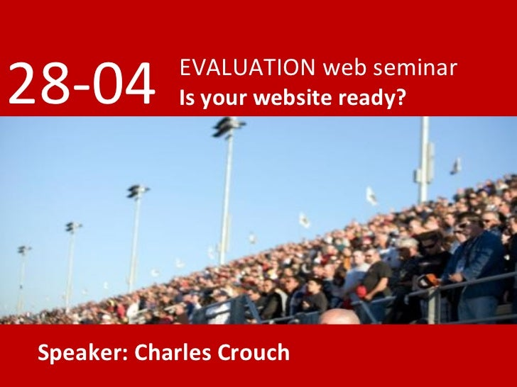 EVALUATION web seminar Is your website ready? 28-04 Speaker: Charles Crouch