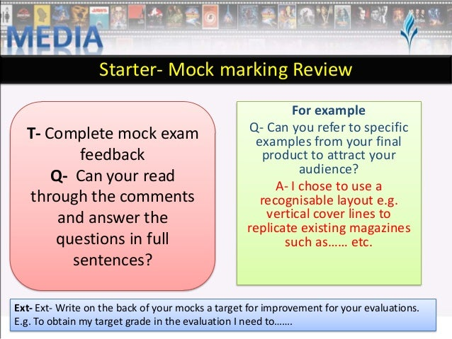 Starter- Mock marking Review T- Complete mock exam feedback Q- Can your read through the comments and answer the questions...