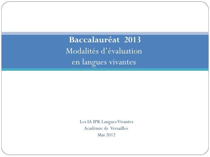Baccalauréat 2013Modalités d'évaluation en langues vivantes    Les IA IPR Langues Vivantes      Académie de Versailles    ...