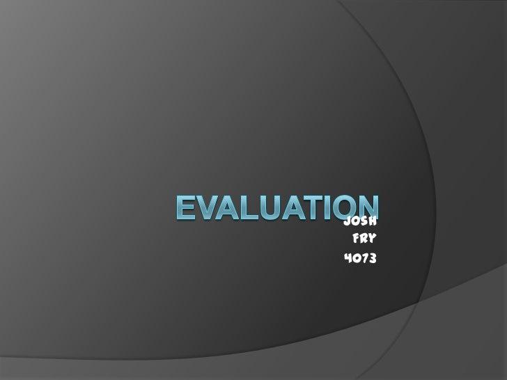 Evaluation<br />Josh Fry<br />4073<br />