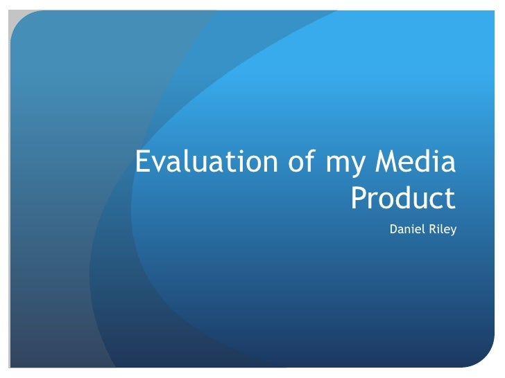 Evaluation of my Media Product<br />Daniel Riley<br />