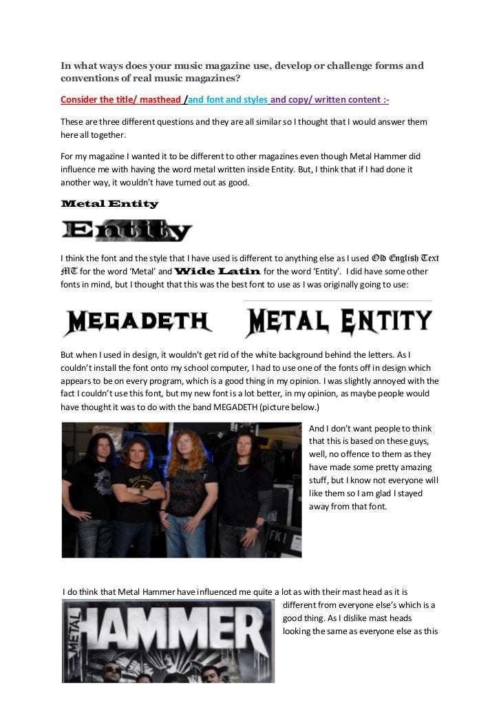 In what ways does your music magazine use, develop or challenge forms and conventions of real music magazines?<br />Consid...