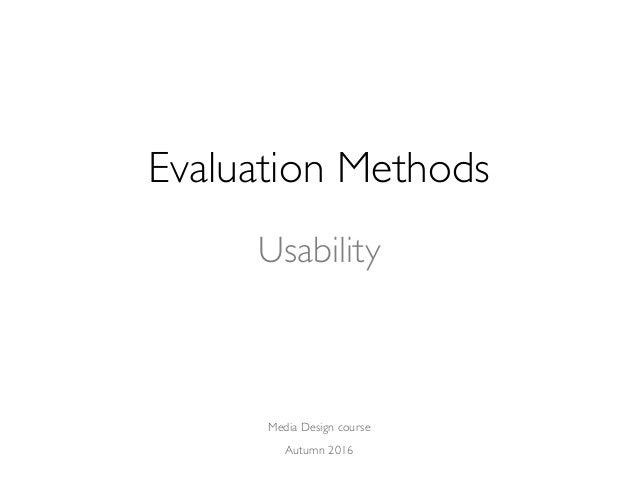 Media Design course Autumn 2016 Evaluation Methods Usability