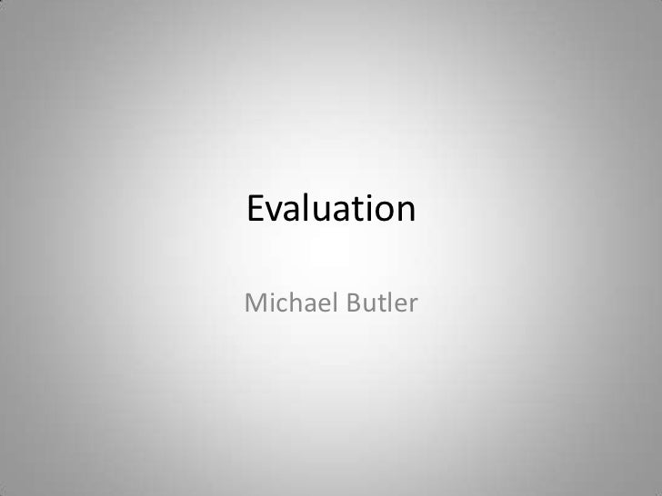 Evaluation<br />Michael Butler<br />