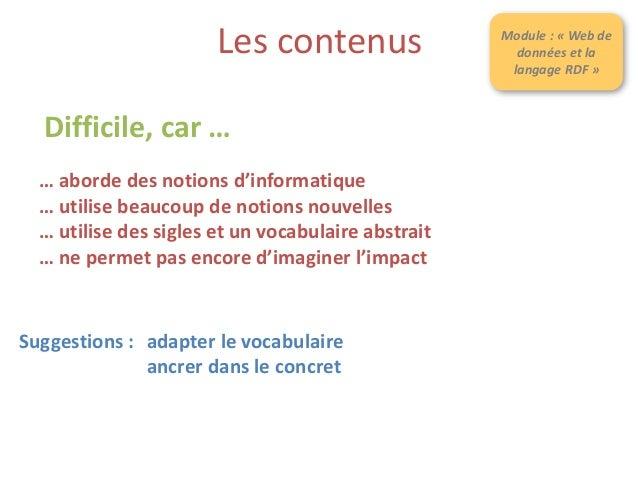 Les contenus Module : « Modèle FRBR et catalogues FRBRisés » Difficile, car … … la modèle est une notion abstraite … la no...