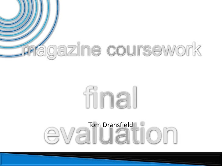 magazine coursework<br />final evaluation <br />Tom Dransfield<br />