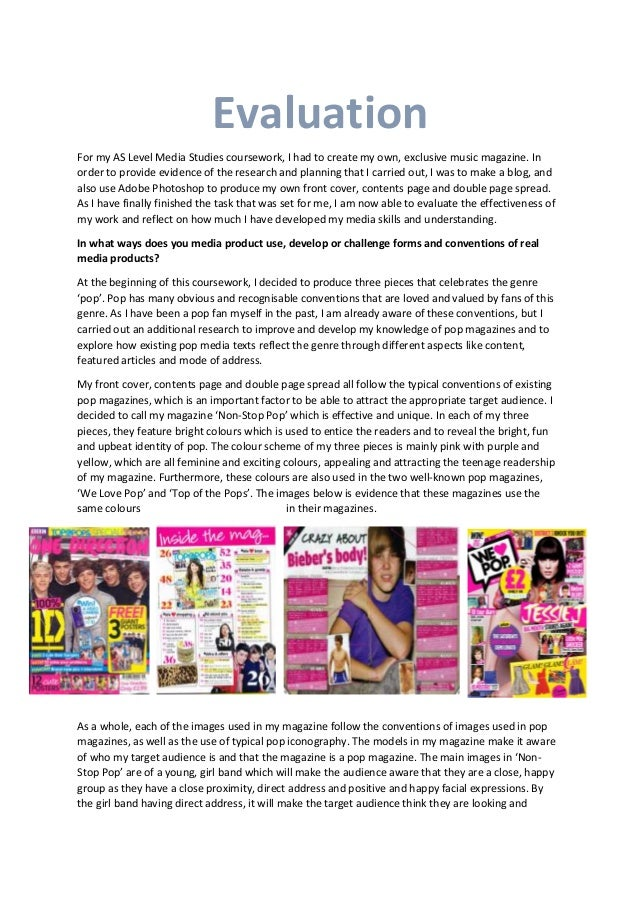 Evaluation For my AS Level Media Studies coursework, I had to create my own, exclusive music magazine. In order to provide...