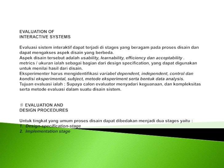 EVALUATION OFINTERACTIVE SYSTEMSEvaluasi sistem interaktif dapat terjadi di stages yang beragam pada proses disain dan da...