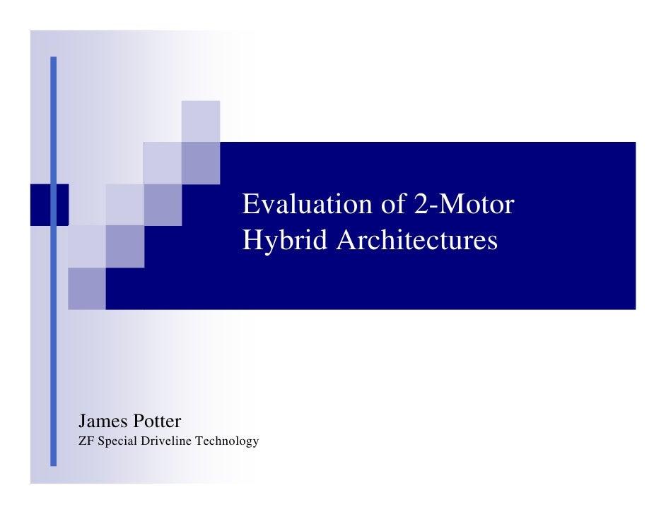 Evaluation of 2-Motor                            Hybrid ArchitecturesJames PotterZF Special Driveline Technology