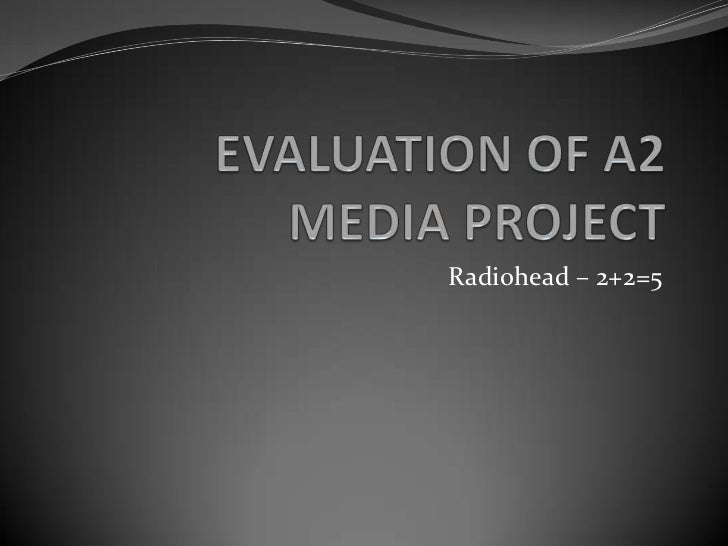 EVALUATION OF A2 MEDIA PROJECT<br />Radiohead – 2+2=5<br />