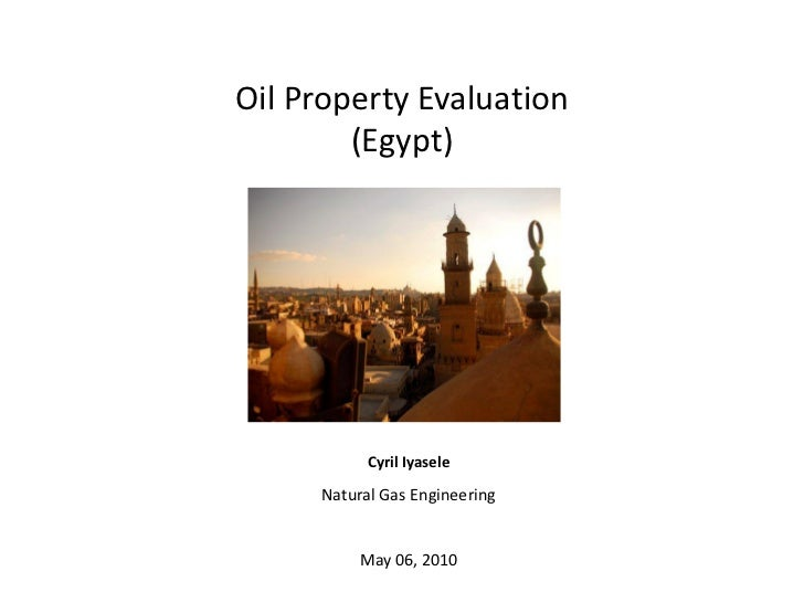 Oil Property Evaluation        (Egypt)           Cyril Iyasele     Natural Gas Engineering          May 06, 2010