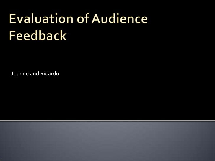 Evaluation of Audience Feedback<br />Joanne and Ricardo<br />