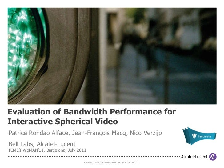 Evaluation of Bandwidth Performance for Interactive Spherical Video Patrice Rondao Alface, Jean-François Macq, Nico Verzij...