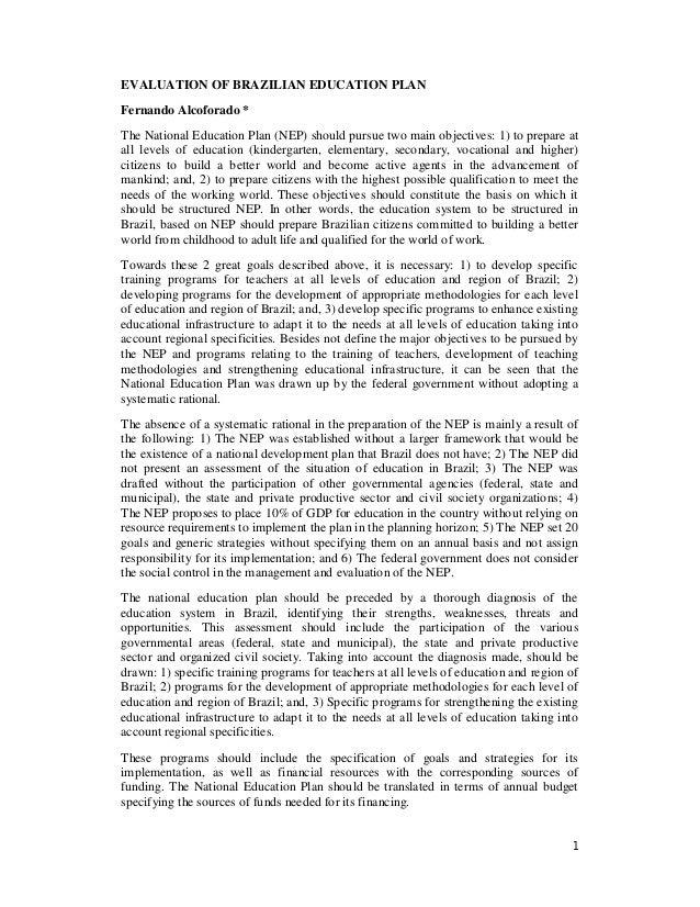 1 EVALUATION OF BRAZILIAN EDUCATION PLAN Fernando Alcoforado * The National Education Plan (NEP) should pursue two main ob...