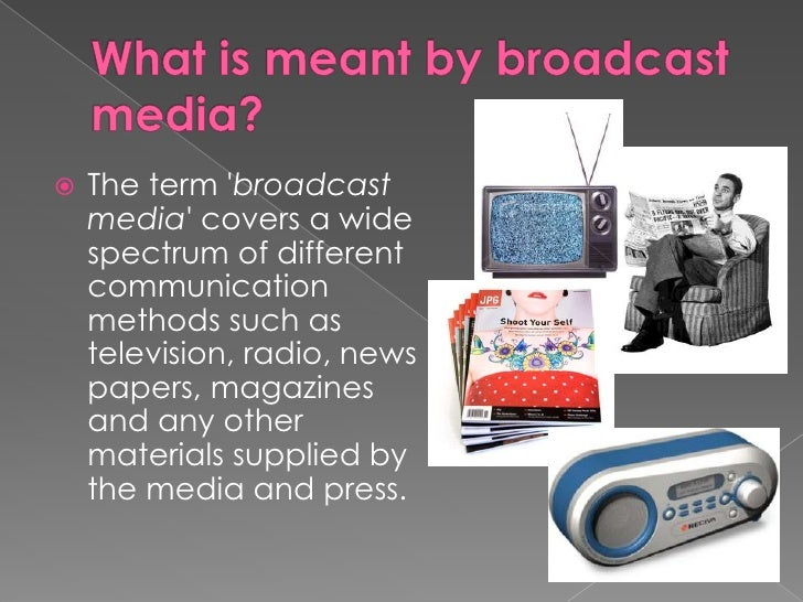 broadcast media notes Ch 11 evaluation of broadcast media of television and radio television could combine visual images, sound, motion, and color into a program, thus is considered an ideal advertising medium.