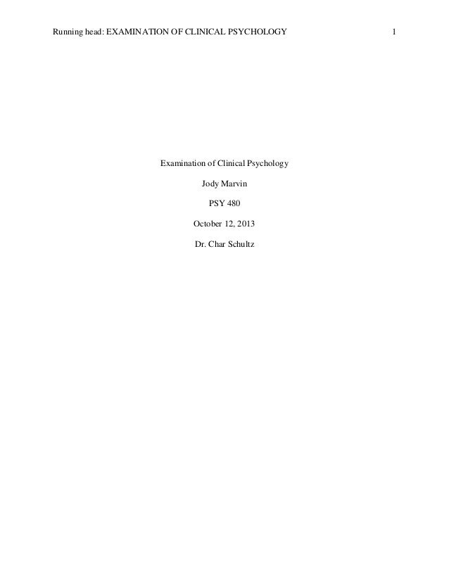 Running head: EXAMINATION OF CLINICAL PSYCHOLOGY  Examination of Clinical Psychology Jody Marvin PSY 480 October 12, 2013 ...