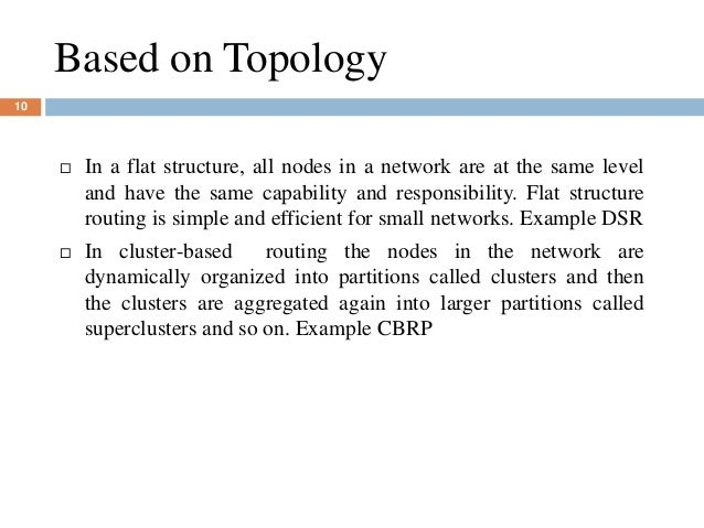 Based on Topology 10  In a flat structure, all nodes in a network are at the same level and have the same capability and ...
