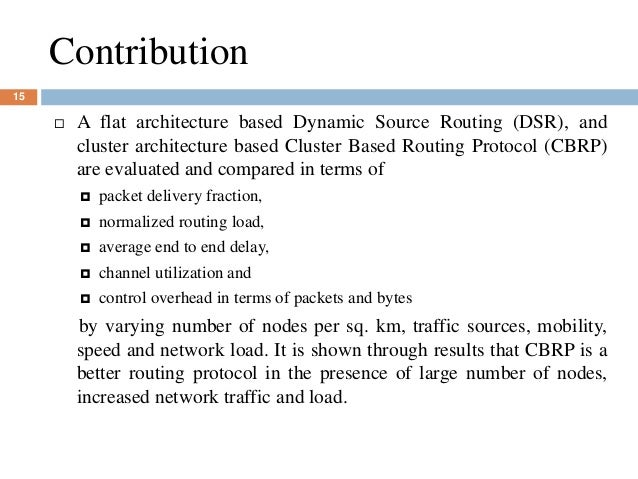 Contribution 15  A flat architecture based Dynamic Source Routing (DSR), and cluster architecture based Cluster Based Rou...