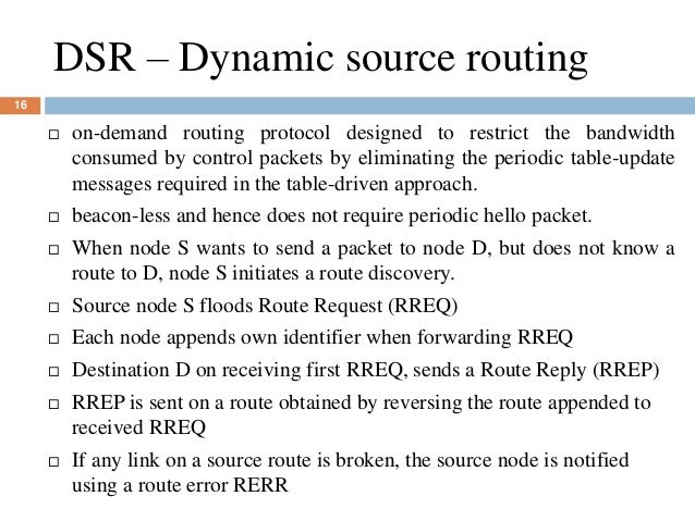 DSR – Dynamic source routing 16  on-demand routing protocol designed to restrict the bandwidth consumed by control packet...