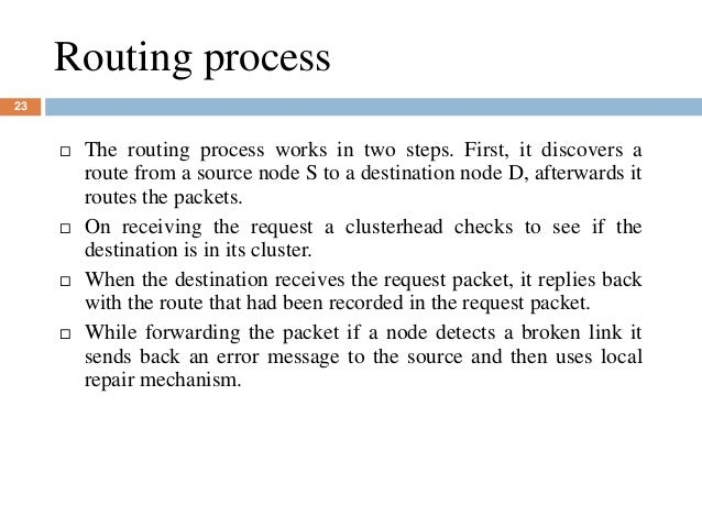 Routing process 23  The routing process works in two steps. First, it discovers a route from a source node S to a destina...