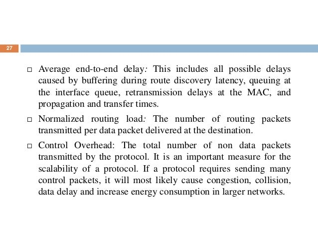 27  Average end-to-end delay: This includes all possible delays caused by buffering during route discovery latency, queui...