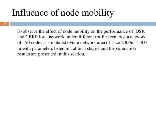 Influence of node mobility 29 To observe the effect of node mobility on the performance of DSR and CBRP for a network unde...